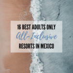Best Adults Only All Inclusive Resorts in Mexico