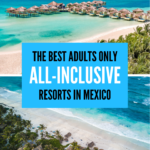 ALL INCLUSIVE ADULTS ONLY RESORTS IN MEXICO