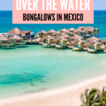 ALL INCLUSIVE OVER THE WATER BUNGALOWS IN MEXICO