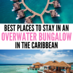 best places to stay in an overwater bungalow in the caribbean
